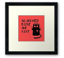 Cat - All you need is love and a cat! Framed Print
