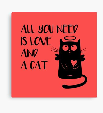 Cat - All you need is love and a cat! Canvas Print