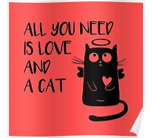 Cat - All you need is love and a cat! Poster