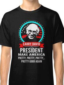 LARRY DAVID MAKE AMERICA PRETTY GOOD AGAIN PRESIDENT Classic T-Shirt
