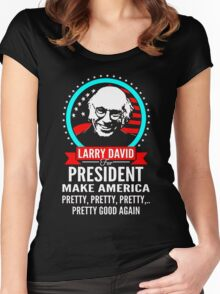 LARRY DAVID MAKE AMERICA PRETTY GOOD AGAIN PRESIDENT Women's Fitted Scoop T-Shirt