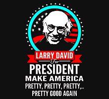 LARRY DAVID MAKE AMERICA PRETTY GOOD AGAIN PRESIDENT Unisex T-Shirt