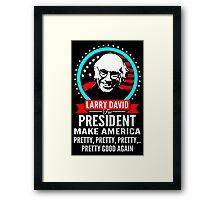 LARRY DAVID MAKE AMERICA PRETTY GOOD AGAIN PRESIDENT Framed Print