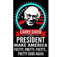 LARRY DAVID MAKE AMERICA PRETTY GOOD AGAIN PRESIDENT Photographic Print