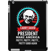 LARRY DAVID MAKE AMERICA PRETTY GOOD AGAIN PRESIDENT iPad Case/Skin