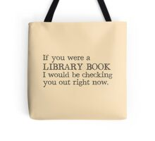 If you were a library book I would be checking you out right now Tote Bag