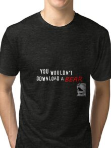 You wouldn't download a bear Tri-blend T-Shirt