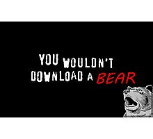 You wouldn't download a bear Photographic Print