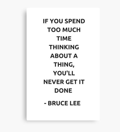 If you spend too much time thinking about a thing, you'll never get it done. Canvas Print