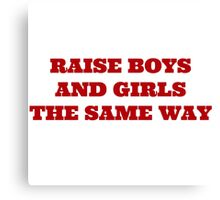 raise boys and girls the same way Canvas Print