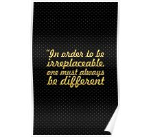 """In order to be  irreplaceable, one must always be different."" - COCO CHANEL Poster"