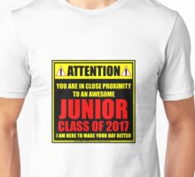 Attention: You Are In Close Proximity To An Awesome Junior Class of 2017 Unisex T-Shirt