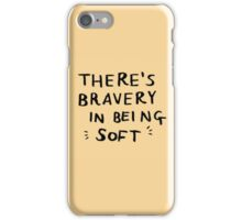 There's Bravery In Being Soft iPhone Case/Skin