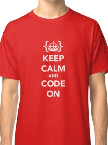 Keep calm and code on Classic T-Shirt