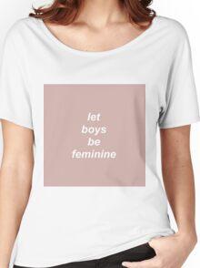 Let Boys Be Feminine Women's Relaxed Fit T-Shirt