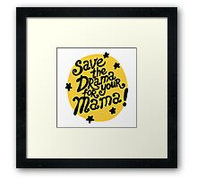 Save the drama for your mama! Framed Print