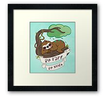 Be lazy Be Sloth ! Framed Print