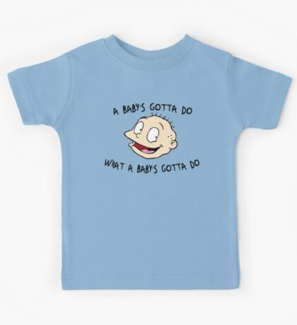 A Baby's Gotta Do What A Baby's Gotta Do - Rugrats Kids Tee