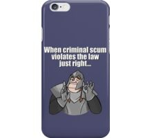 When criminal scum violates the law just right iPhone Case/Skin