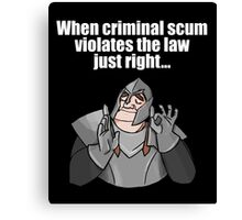 When criminal scum violates the law just right Canvas Print