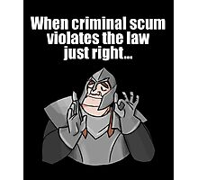 When criminal scum violates the law just right Photographic Print