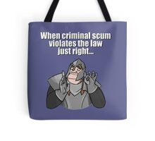 When criminal scum violates the law just right Tote Bag
