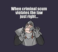 When criminal scum violates the law just right Unisex T-Shirt
