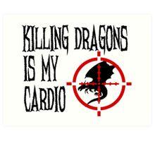 Killing Dragons is my Cardio Art Print
