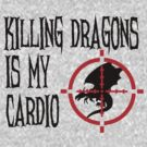 Killing Dragons is my Cardio by ScottW93