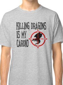 Killing Dragons is my Cardio Classic T-Shirt