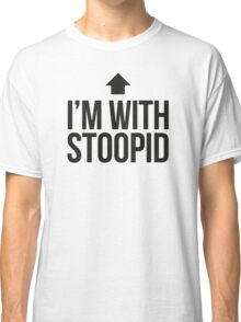 I'm with stoopid Classic T-Shirt