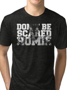 Don't be scared homie Nick Diaz Tri-blend T-Shirt