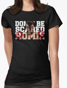 Don't be scared homie Nick Diaz color Womens Fitted T-Shirt