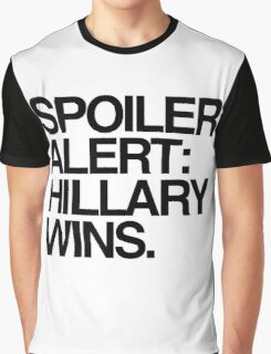 Spoiler Alert: Hillary Wins Graphic T-Shirt