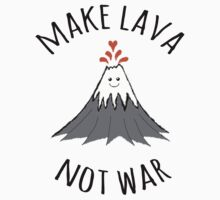 MAKE LAVA NOT WAR Kids Clothes
