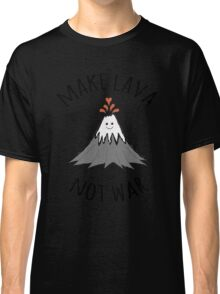 MAKE LAVA NOT WAR Classic T-Shirt