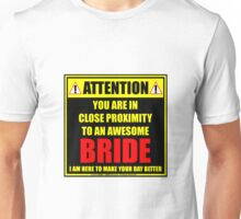Attention: You Are In Close Proximity To An Awesome Bride Unisex T-Shirt