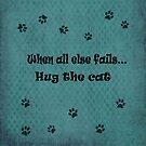 When all else fails...Hug the cat by Susan S. Kline