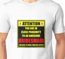 Attention: You Are In Close Proximity To An Awesome Bridesmaid Unisex T-Shirt