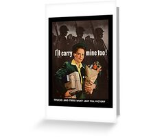 I'll Carry Mine Too WWII Greeting Card