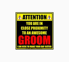Attention: You Are In Close Proximity To An Awesome Groom Unisex T-Shirt