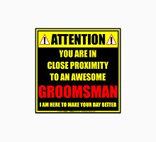 Attention: You Are In Close Proximity To An Awesome Groomsman Unisex T-Shirt