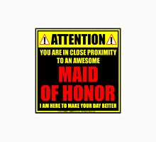 Attention: You Are In Close Proximity To An Awesome Maid Of Honor Unisex T-Shirt