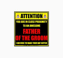 Attention: You Are In Close Proximity To An Awesome Father Of The Groom Unisex T-Shirt