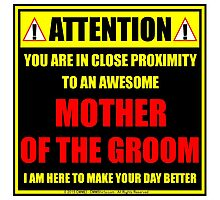 Attention: You Are In Close Proximity To An Awesome Mother Of The Groom Photographic Print