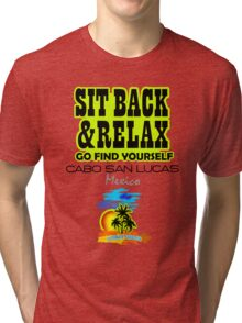 Sit Back And Relax In Cabo, Mexico Tri-blend T-Shirt