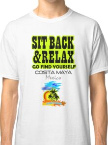 Sit Back And Relax In Costa Maya, Mexico Classic T-Shirt