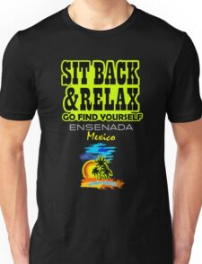 Sit Back And Relax In Ensenada Unisex T-Shirt