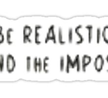 Be realistic Demand the impossible Sticker