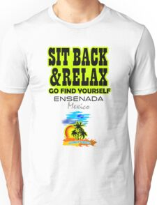 Sit Back And Relax In Ensenada, Mexico Unisex T-Shirt